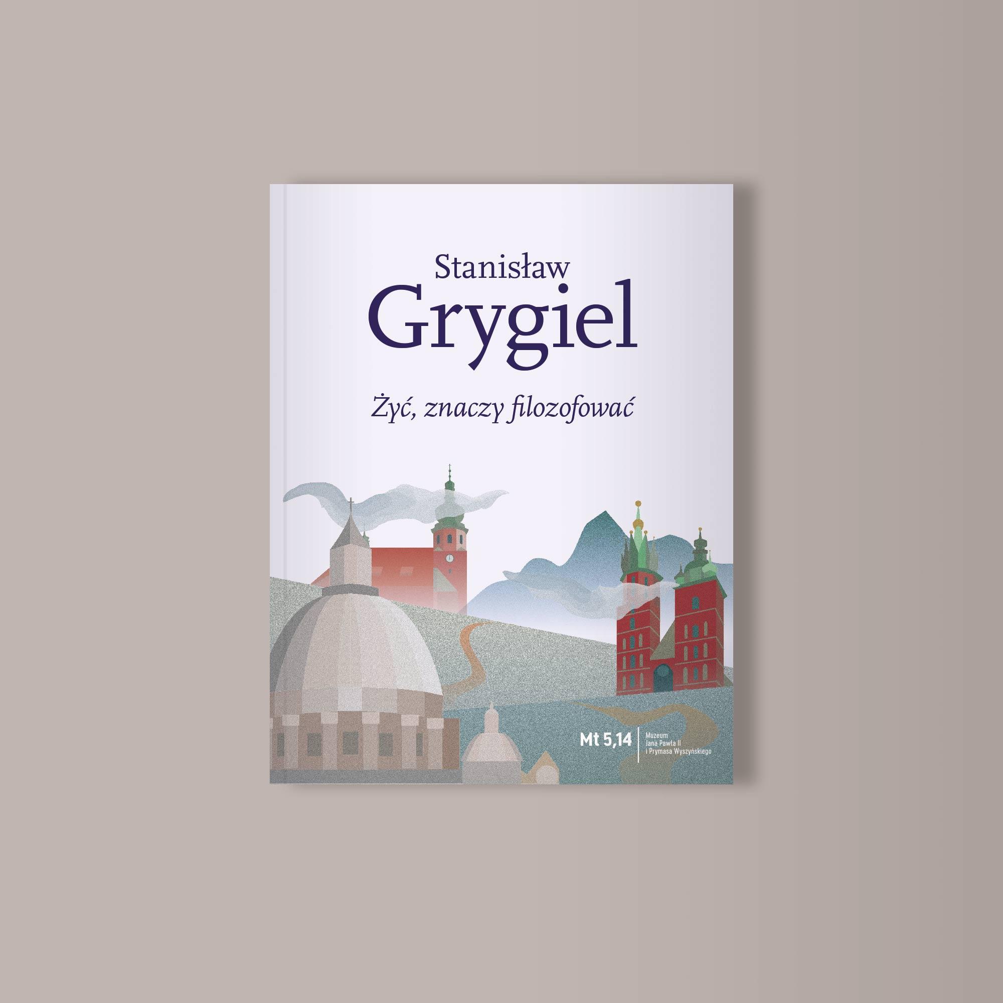 Żyć znaczy filozofować Stanisław Grygiel; projekt Grzegorz Fijas
